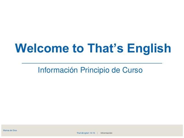 Welcome to That's English  Información Principio de Curso  Marisa de Dios  That'sEnglish 14-15   Información