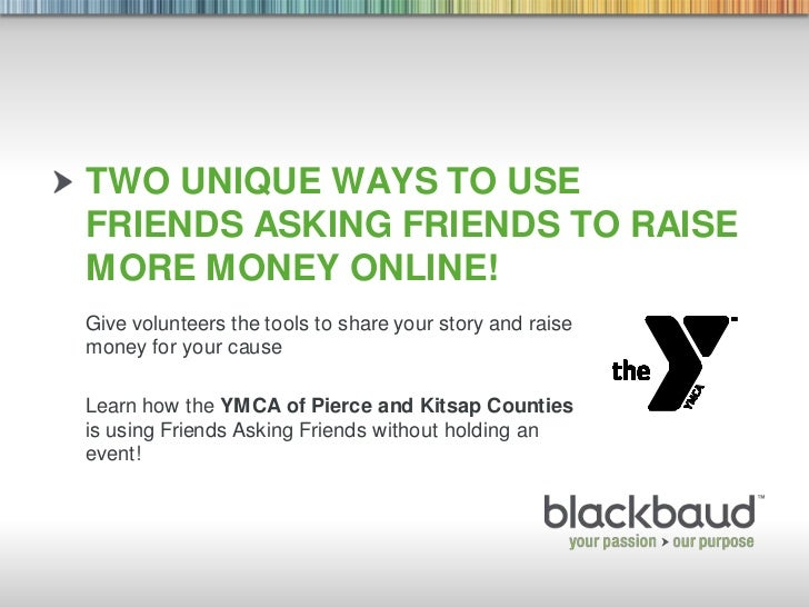 Two unique ways to use friends asking friends to raise more money online!<br />Give volunteers the tools to share your sto...