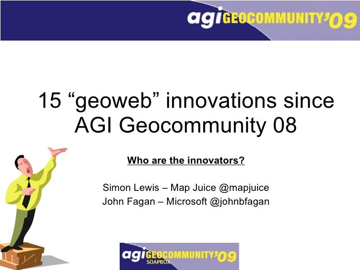 "Simon Lewis & John Fagan: 15 ""geoweb"" innovations since AGI Geocommunity 08"