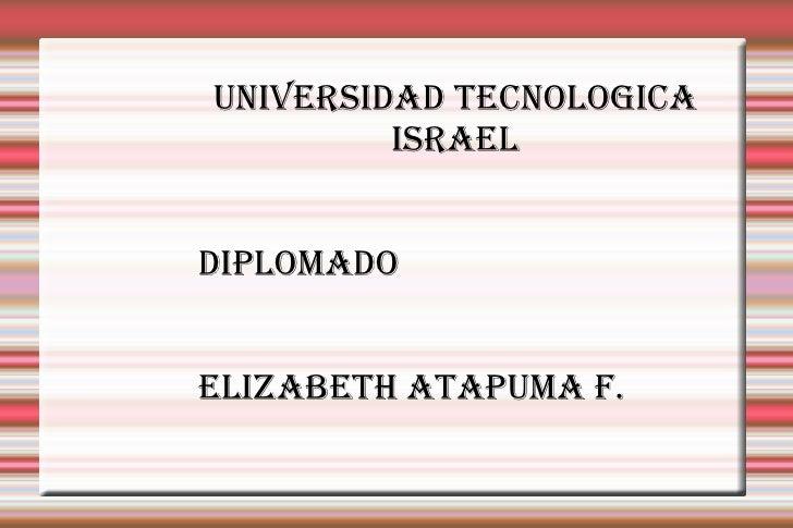 UNIVERSIDAD TECNOLOGICA ISRAEL DIPLOMADO ELIZABETH ATAPUMA F.