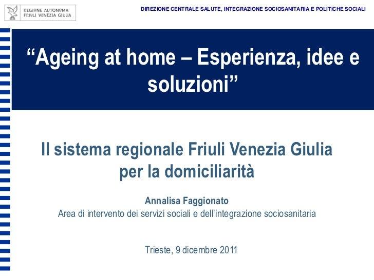 """DIREZIONE CENTRALE SALUTE, INTEGRAZIONE SOCIOSANITARIA E POLITICHE SOCIALI""""Ageing at home – Esperienza, idee e            ..."""