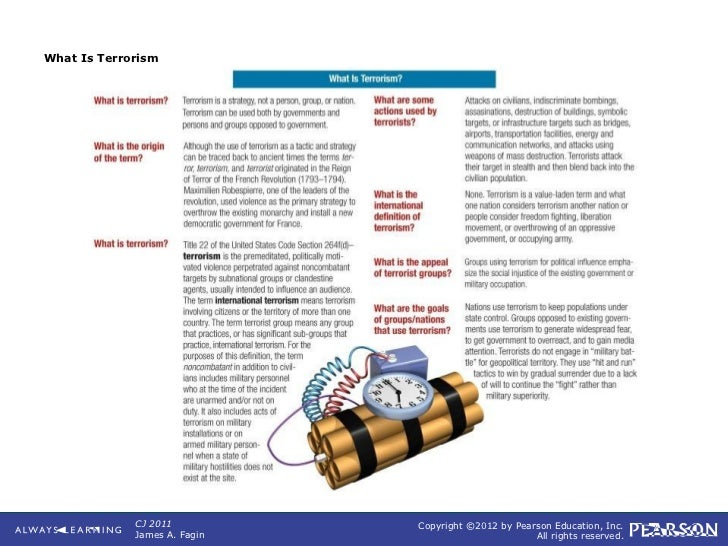 What Is Terrorism             CJ 2011          Copyright ©2012 by Pearson Education, Inc.             James A. Fagin      ...