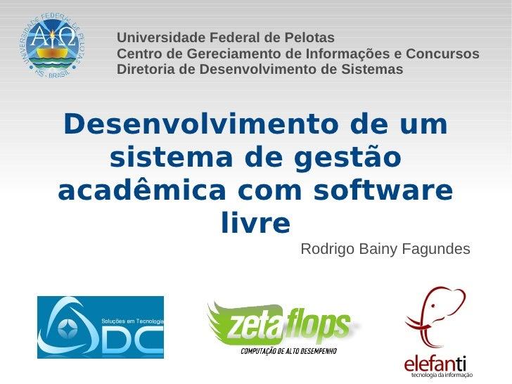 Desenvolvimento de um Sistema de Gestão Acadêmica com Software Livre - Rodrigo Bainy Fagundes (UFPel)