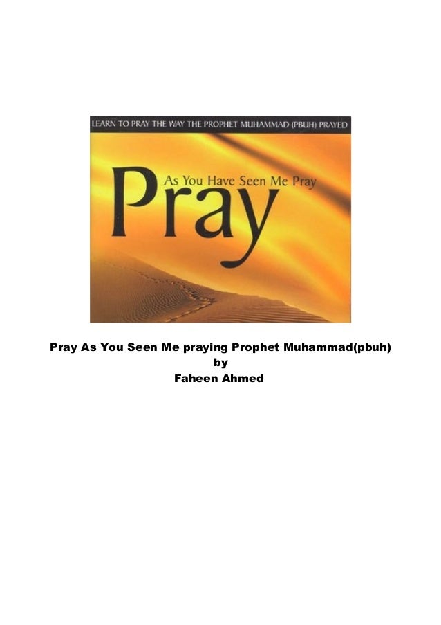 Pray As You Seen Me praying Prophet Muhammad(pbuh) by Faheen Ahmed