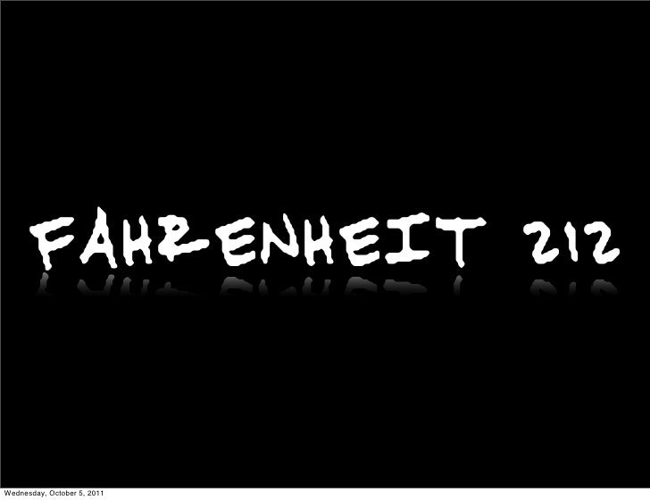 FAHRENHEIT 212Wednesday, October 5, 2011
