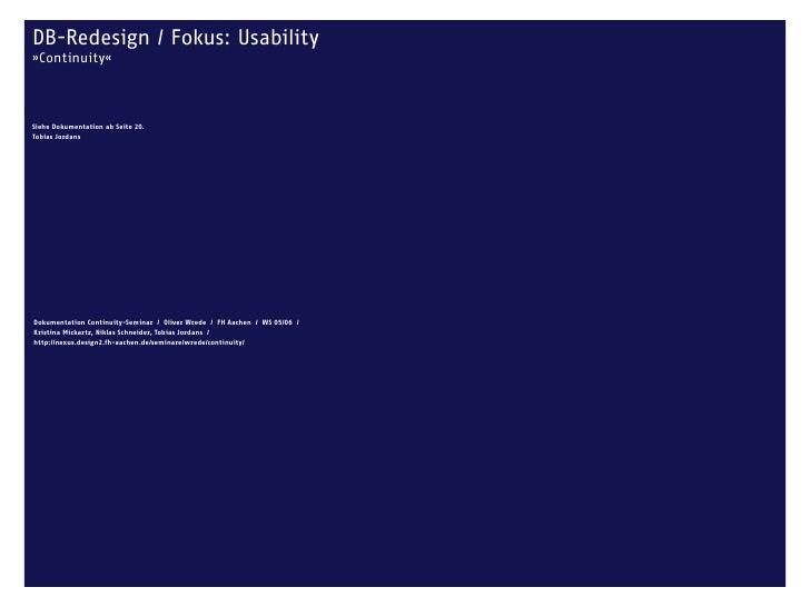 DB-Redesign / Fokus: Usability »Continuity«    Siehe Dokumentation ab Seite 20. Tobias Jordans     Dokumentation Continuit...