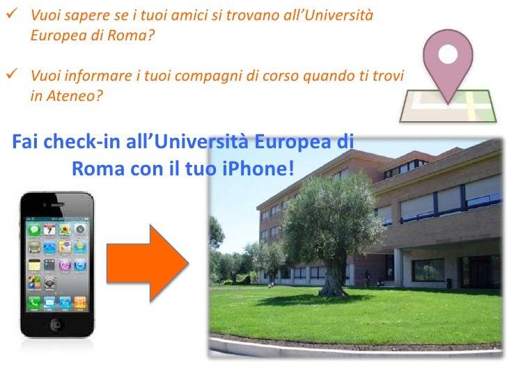  Vuoi sapere se i tuoi amici si trovano all'Università  Europea di Roma? Vuoi informare i tuoi compagni di corso quando ...