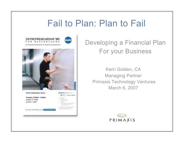 Fail to Plan: Plan to Fail          Developing a Financial Plan              For your Business                   Kerri Gol...