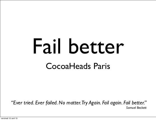 "Fail betterCocoaHeads Paris""Ever tried. Ever failed. No matter.Try Again. Fail again. Fail better.""Samuel Beckettvendredi ..."