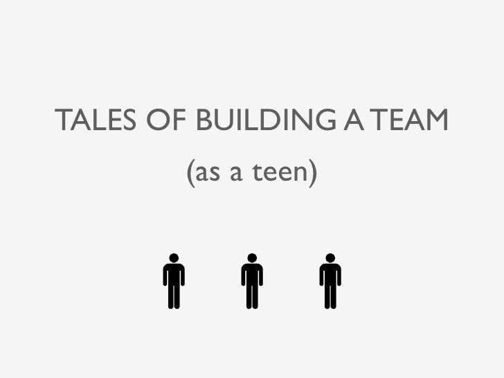 Tales of Building a Team (as a teen)