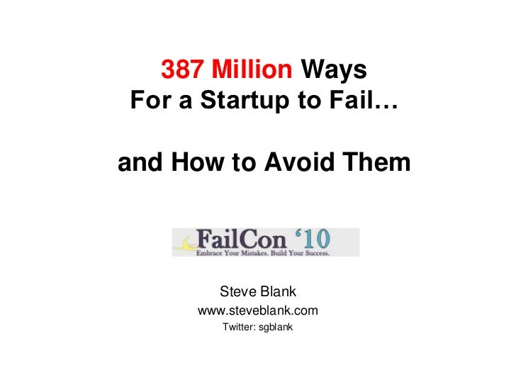 387 Million Ways For a Startup to Fail…and How to Avoid Them<br />Steve Blank<br />www.steveblank.com<br />Twitter: sgblan...