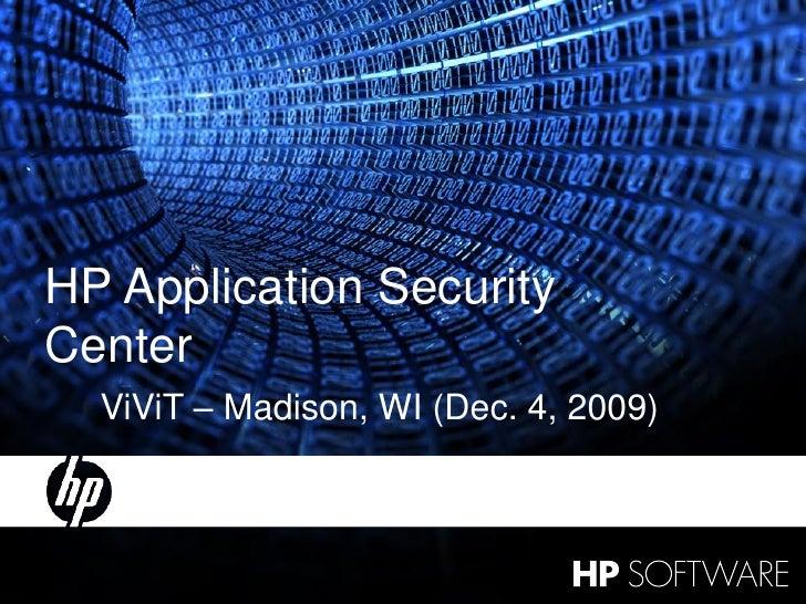 HP Application Security Center        ViViT – Madison, WI (Dec. 4, 2009)    1   12 March 2009