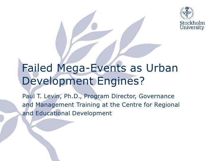 FailedMega-Events as Urban Development Engines?<br />Paul T. Levin, Ph.D., Program Director, Governance and Management Tra...