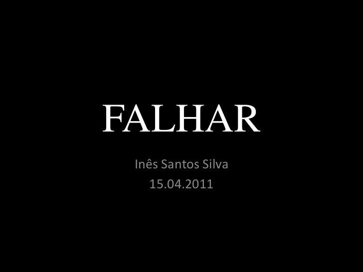 FALHAR<br />Inês Santos Silva<br />15.04.2011<br />