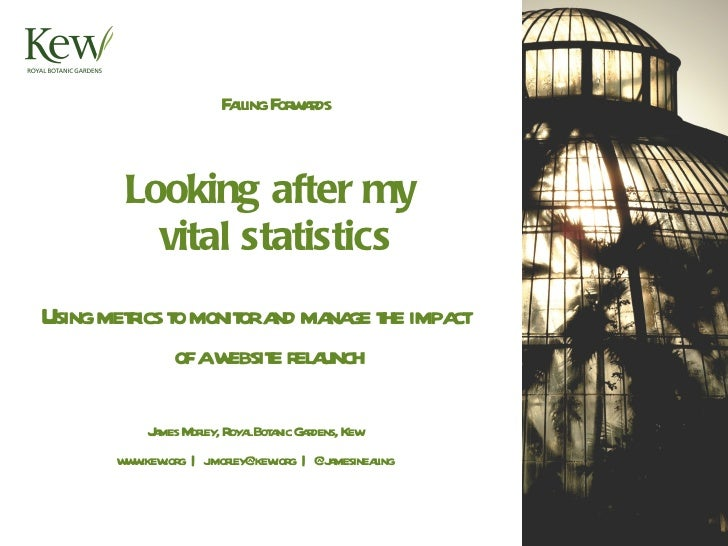 Failing Forwards Looking after my  vital statistics <ul><li>Using metrics to monitor and manage the impact of a website re...