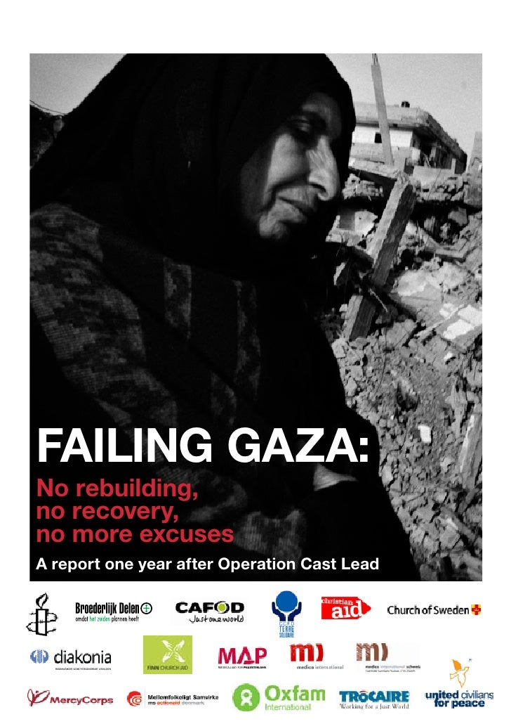 Failing Gaza:    No rebuilding,    no recovery,    no more excuses    A report one year after Operation Cast Lead1   Faili...