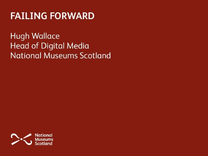 National Museums Scotland Failing Forwards by Hugh Wallace - Culture24 Lets Get Real conference