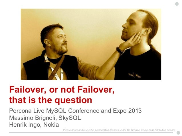 Failover, or not Failover,that is the questionPercona Live MySQL Conference and Expo 2013Massimo Brignoli, SkySQLHenrik In...