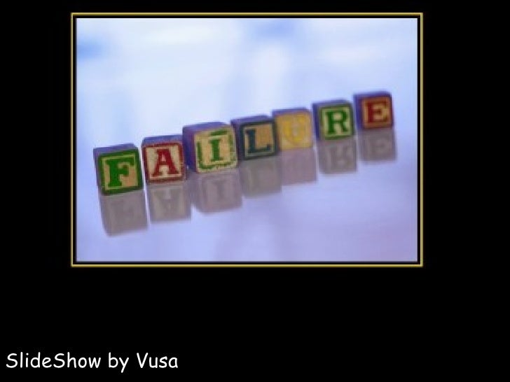 Failure SlideShow by Vusa