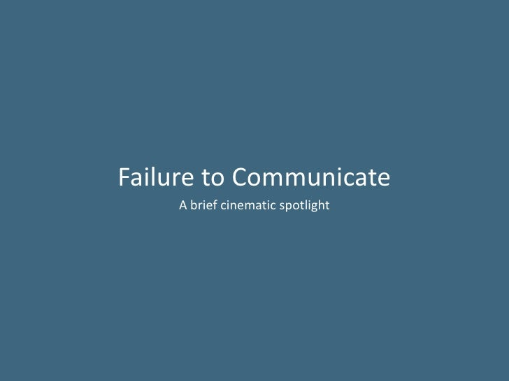 Failure to Communicate    A brief cinematic spotlight