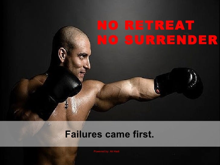 Failures came first.  NO RETREAT NO SURRENDER Powered by: Ali Hadi