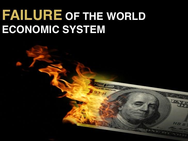 FAILURE OF THE WORLDECONOMIC SYSTEM!