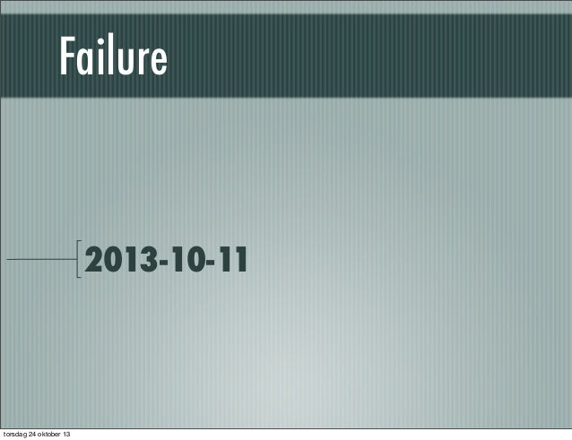 Failure  2013-10-11  torsdag 24 oktober 13