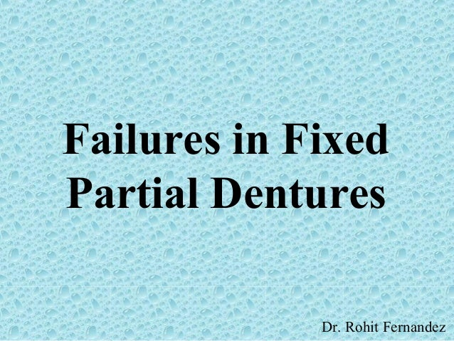 Failures in Fixed Partial Dentures Dr. Rohit Fernandez