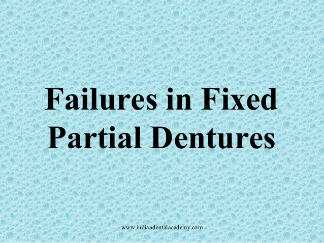 Failures in Fixed Partial Dentures www.indiandentalacademy.com