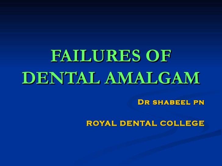 FAILURES OF DENTAL AMALGAM Dr shabeel pn ROYAL DENTAL COLLEGE