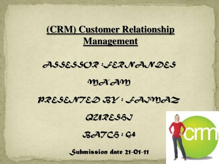 (CRM) Customer Relationship Management <br />ASSESSOR :FERNANDES MA'AM<br />PRESENTED BY : FAIMAZ QURESHI<br />BATCH : G4<...