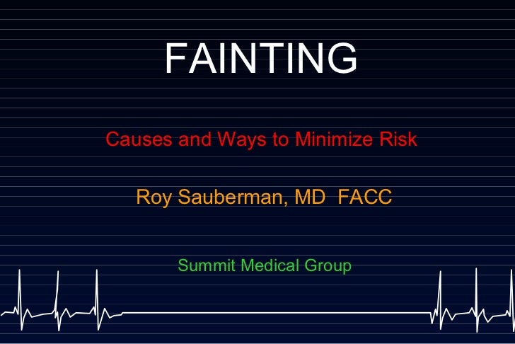 FAINTING Causes and Ways to Minimize Risk Roy Sauberman, MD  FACC Summit Medical Group