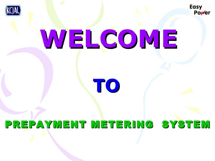 WELCOME PREPAYMENT METERING  SYSTEM TO