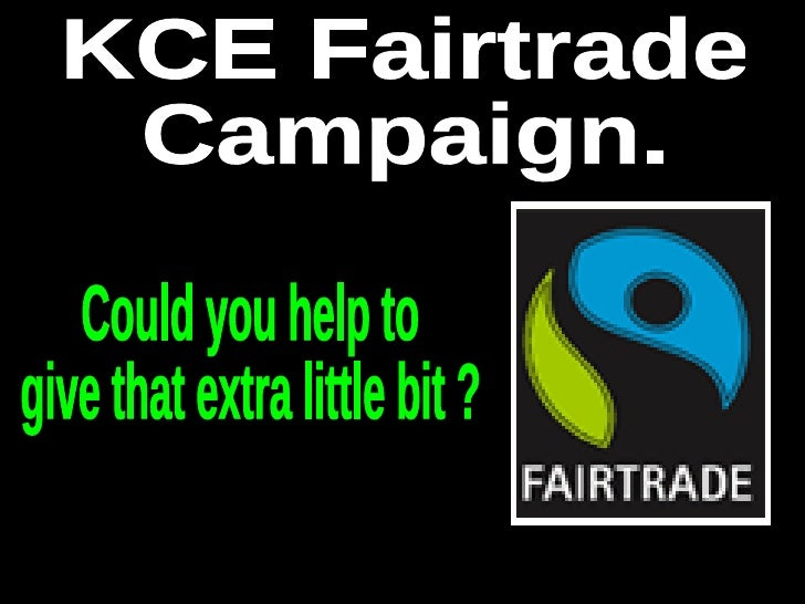 KCE Fairtrade Campaign. Could you help to  give that extra little bit ?
