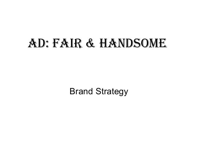 Ad: FAir & HAndsome Brand Strategy