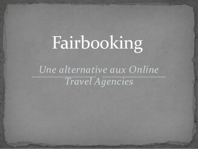 FFaaiirrbbooookkiinngg  Une alternative aux Online  Travel Agencies