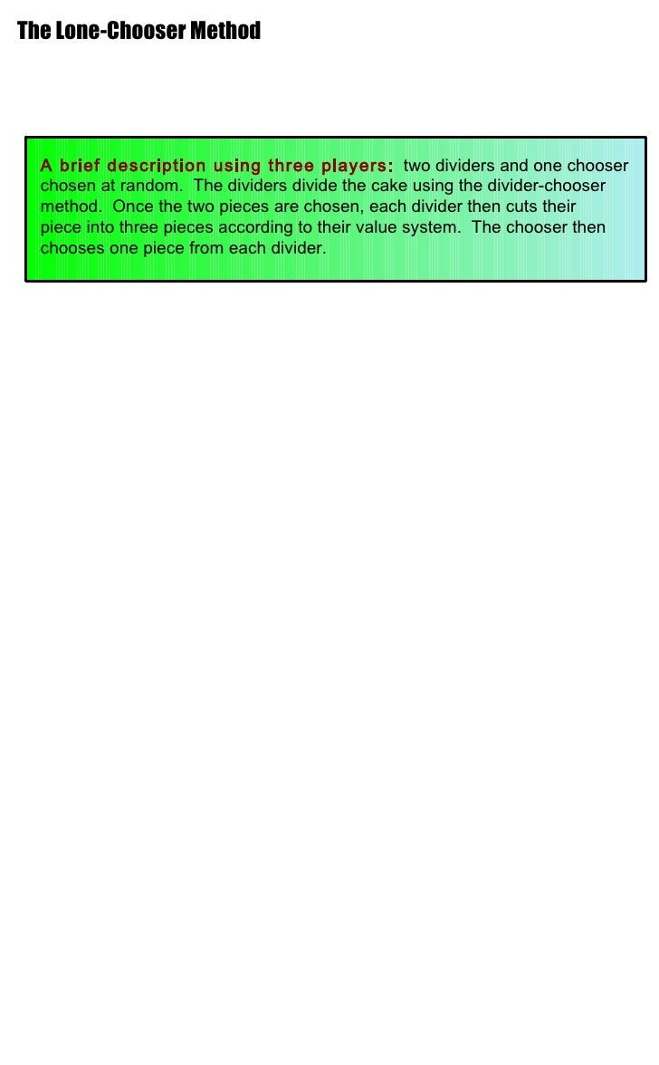 The Lone-Chooser Method A brief description using three players:   two dividers and one chooser chosen at random.  The div...