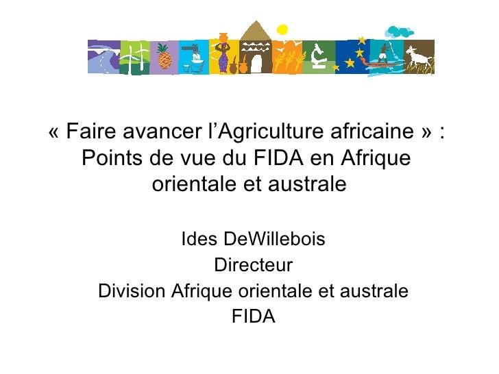 «Faire avancer l'Agriculture africaine» :  Points de vue du FIDA en Afrique  orientale et australe Ides DeWillebois Dire...