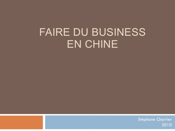 FAIRE DU BUSINESS EN CHINE Stéphane Charrier 2010