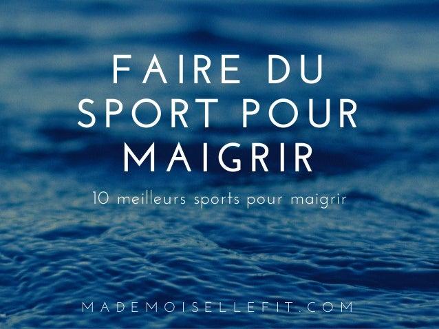 FAIREDU SPORTPOUR MAIGRIR 10meilleurssportspourmaigrir M A D E M O I S E L L E F I T . C O M