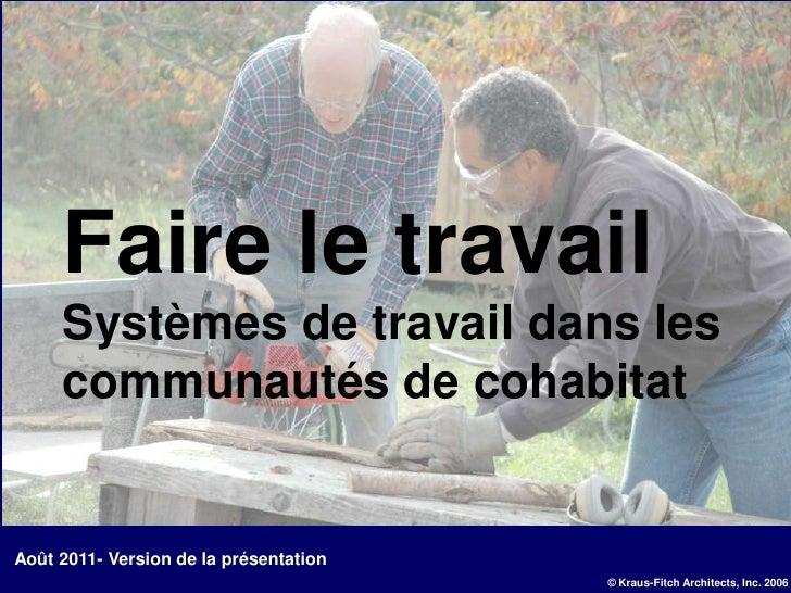 Faire le travail     Systèmes de travail dans les     communautés de cohabitatAoût 2011- Version de la présentation       ...