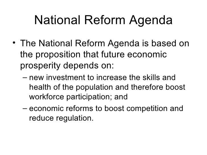 National Reform Agenda <ul><li>The National Reform Agenda is based on the proposition that future economic prosperity depe...