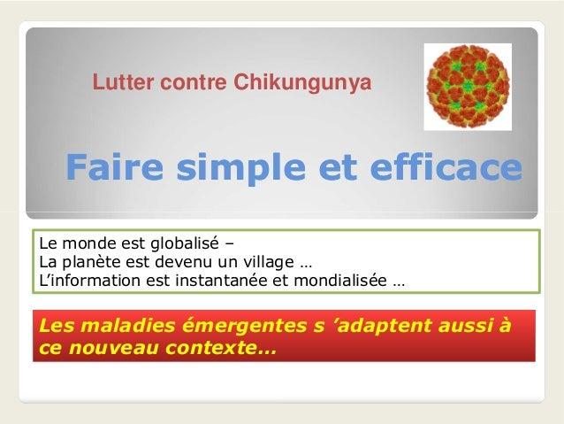 Faire simple et efficaceFaire simple et efficace Lutter contre Chikungunya Le monde est globalisé – La planète est devenu ...