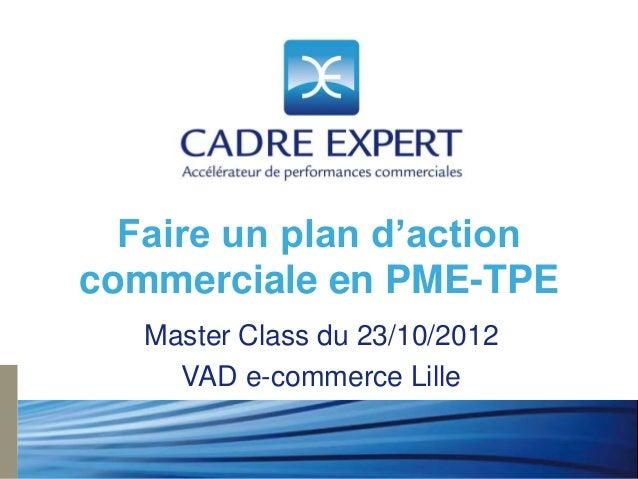 Faire un plan d'actioncommerciale en PME-TPE   Master Class du 23/10/2012     VAD e-commerce Lille