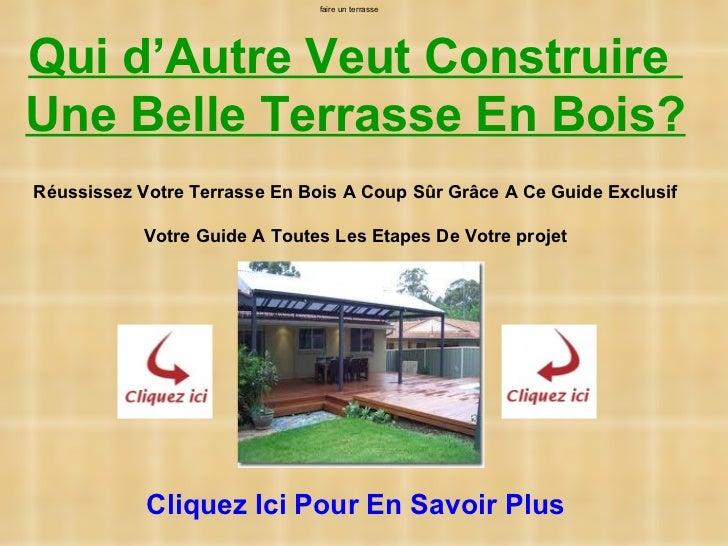 faire un terrasseQui d'Autre Veut ConstruireUne Belle Terrasse En Bois?Réussissez Votre Terrasse En Bois A Coup Sûr Grâce ...