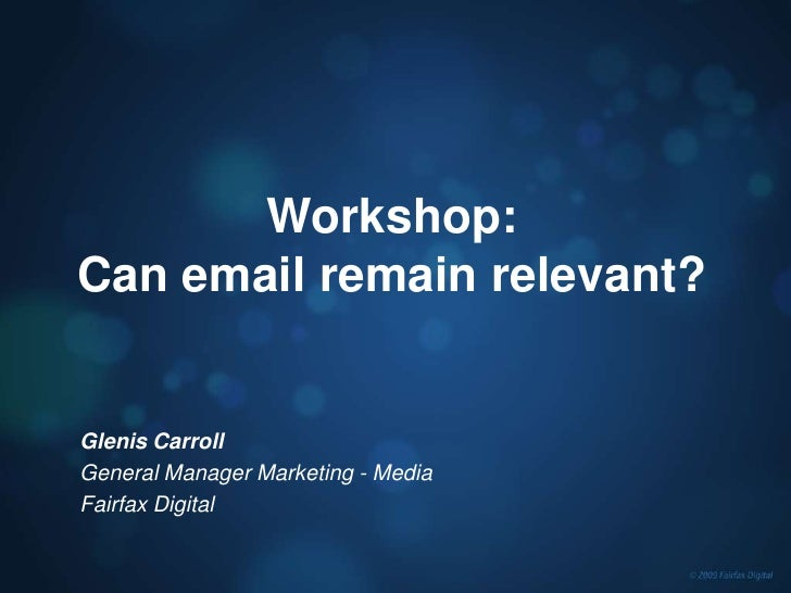 Workshop:<br />Can email remain relevant?<br />Glenis Carroll<br />General Manager Marketing - Media<br />Fairfax Digital<...