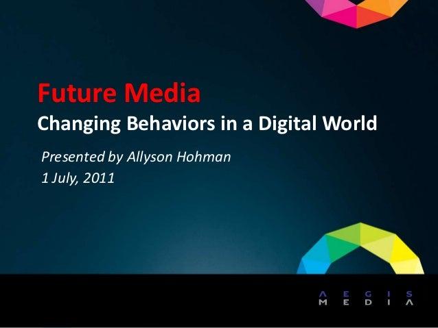 Future MediaChanging Behaviors in a Digital WorldPresented by Allyson Hohman1 July, 2011