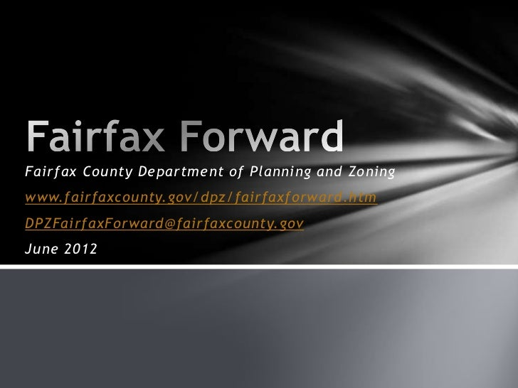 Fairfax County Department of Planning and Zoningwww.fairfaxcounty.gov/dpz/fairfaxforward.htmDPZFairfaxForward@fairfaxcount...