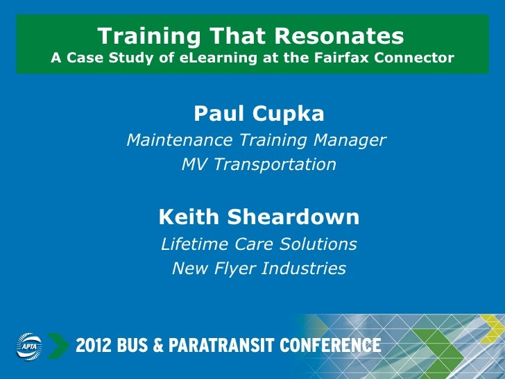 Training That ResonatesA Case Study of eLearning at the Fairfax Connector                 Paul Cupka         Maintenance T...