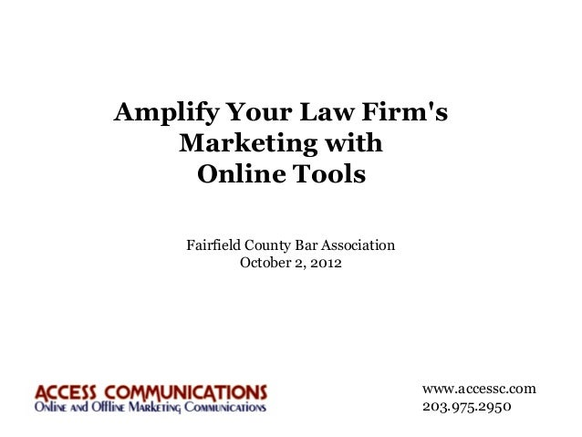 Amplify Your Law Firms   Marketing with     Online Tools    Fairfield County Bar Association             October 2, 2012  ...